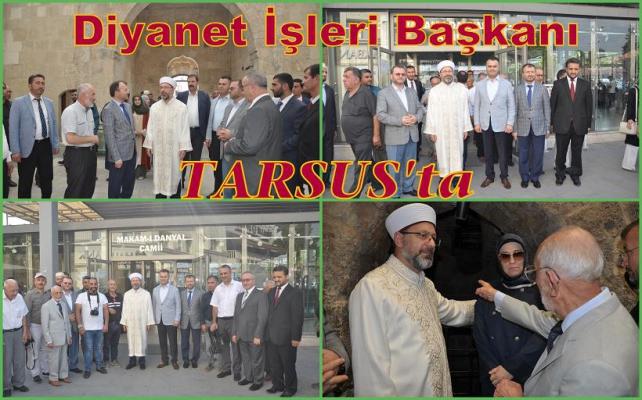 Diyanet İşleri Başkanı Ali Erbaş Tarsus'a Hayran Kaldı